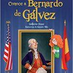Conoce a Bernardo de Gálvez. Guillermo Fesser